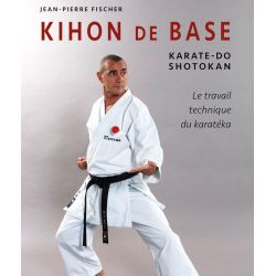KIHON de BASE Karate-Do Shotokan, Jean-Pierre FISCHER